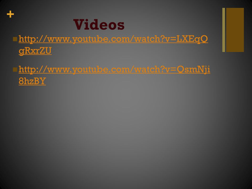 Videos http://www.youtube.com/watch v=LXEqQ gRxrZU