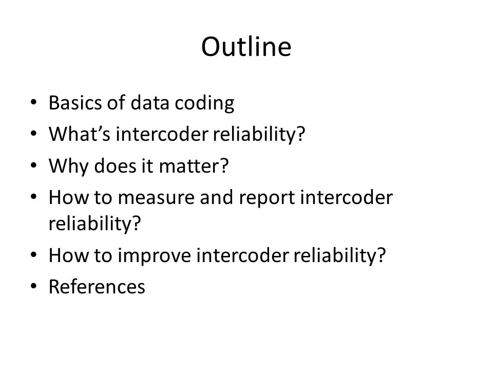 Outline Basics of data coding What's intercoder reliability