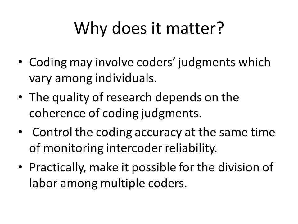Why does it matter Coding may involve coders' judgments which vary among individuals.