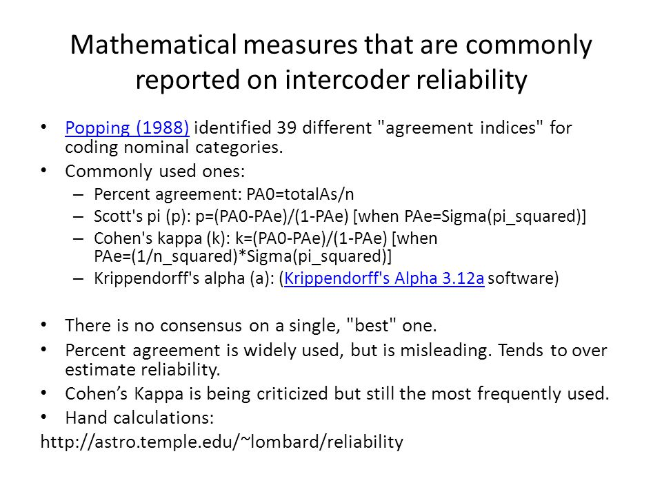 Mathematical measures that are commonly reported on intercoder reliability