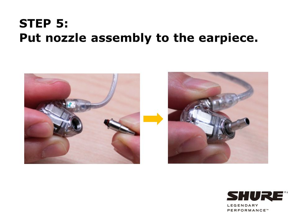 STEP 5: Put nozzle assembly to the earpiece.