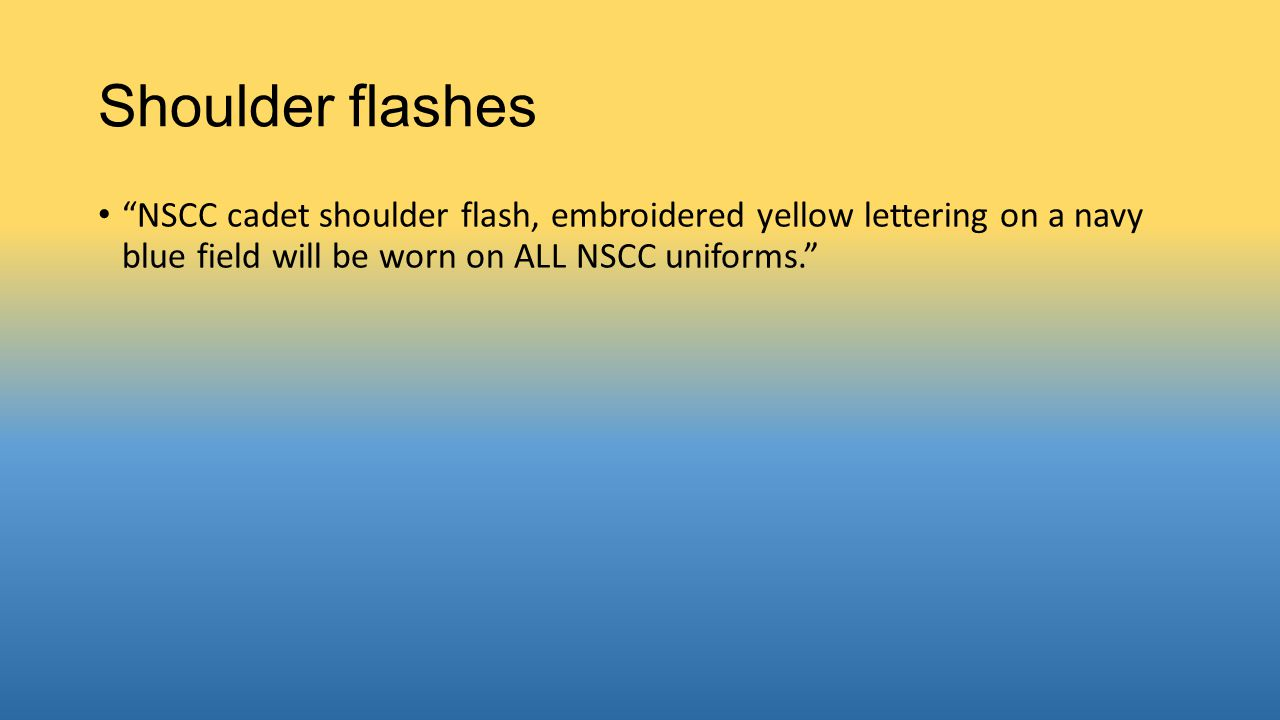 Shoulder flashes NSCC cadet shoulder flash, embroidered yellow lettering on a navy blue field will be worn on ALL NSCC uniforms.