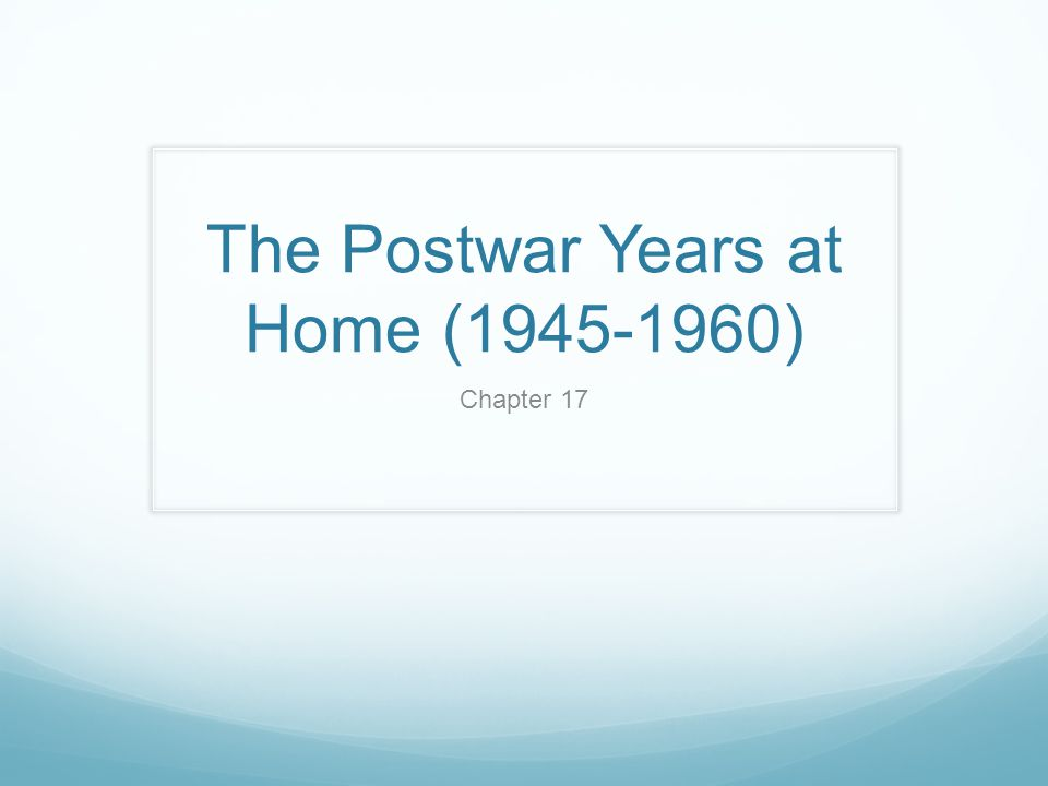 The Postwar Years at Home (1945-1960)