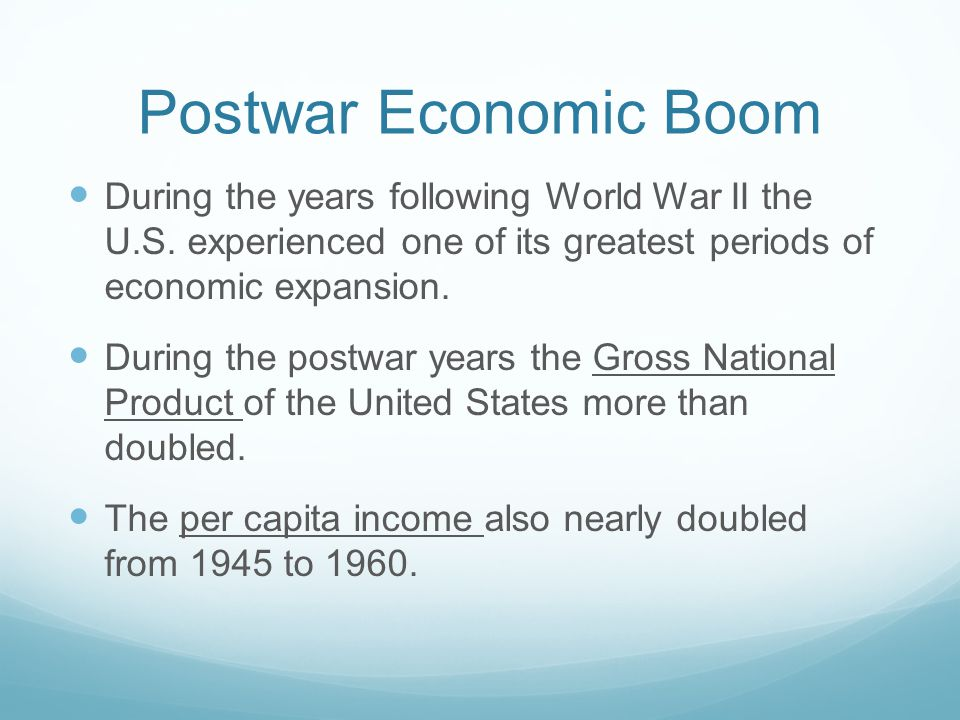 Postwar Economic Boom During the years following World War II the U.S. experienced one of its greatest periods of economic expansion.