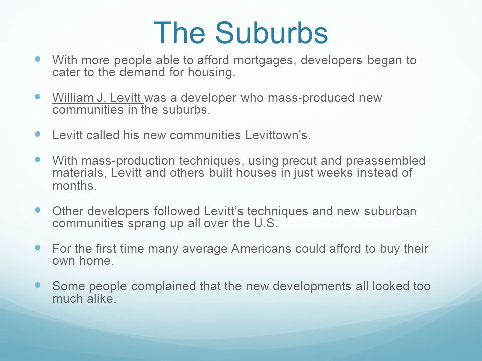 The Suburbs With more people able to afford mortgages, developers began to cater to the demand for housing.