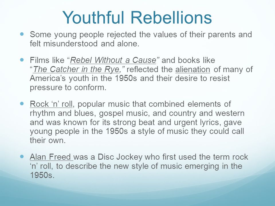 Youthful Rebellions Some young people rejected the values of their parents and felt misunderstood and alone.