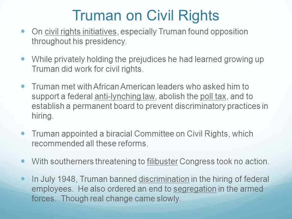 Truman on Civil Rights On civil rights initiatives, especially Truman found opposition throughout his presidency.