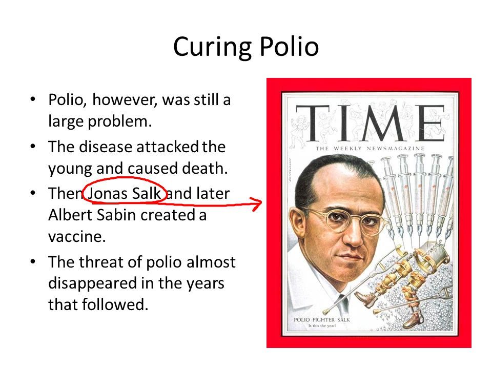 Curing Polio Polio, however, was still a large problem.
