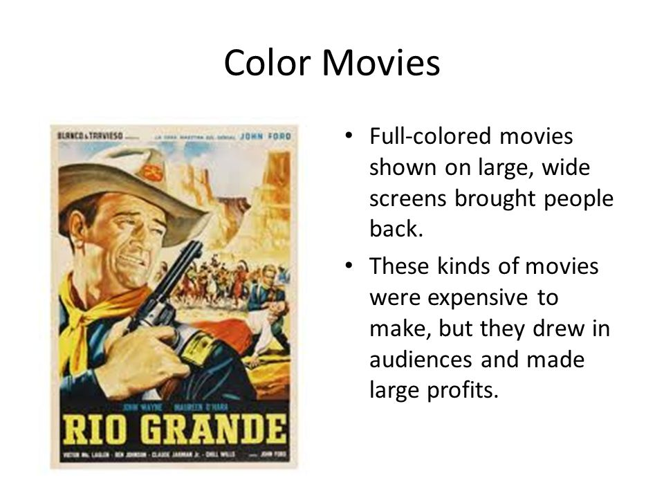 Color Movies Full-colored movies shown on large, wide screens brought people back.