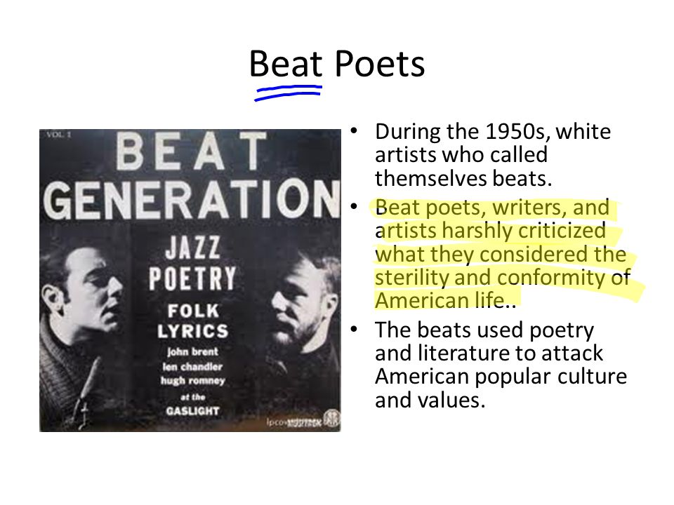 Beat Poets During the 1950s, white artists who called themselves beats.