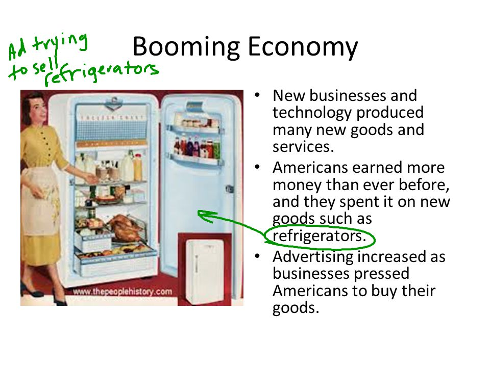 Booming Economy New businesses and technology produced many new goods and services.