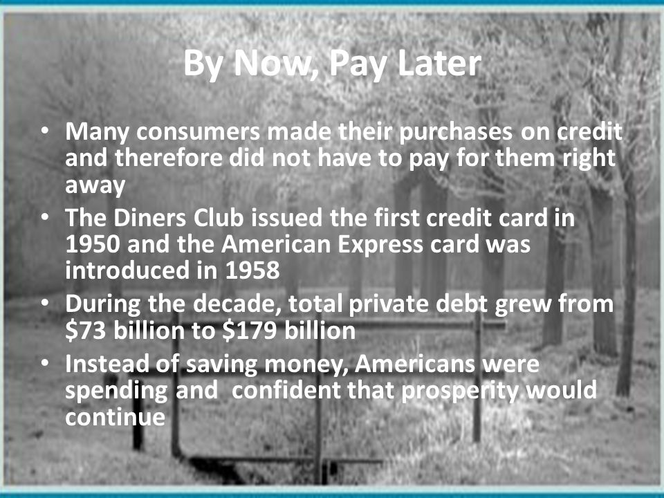By Now, Pay Later Many consumers made their purchases on credit and therefore did not have to pay for them right away.