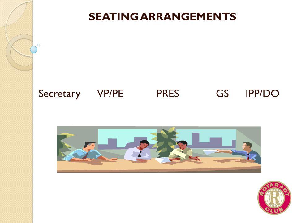 SEATING ARRANGEMENTS Secretary VP/PE PRES GS IPP/DO