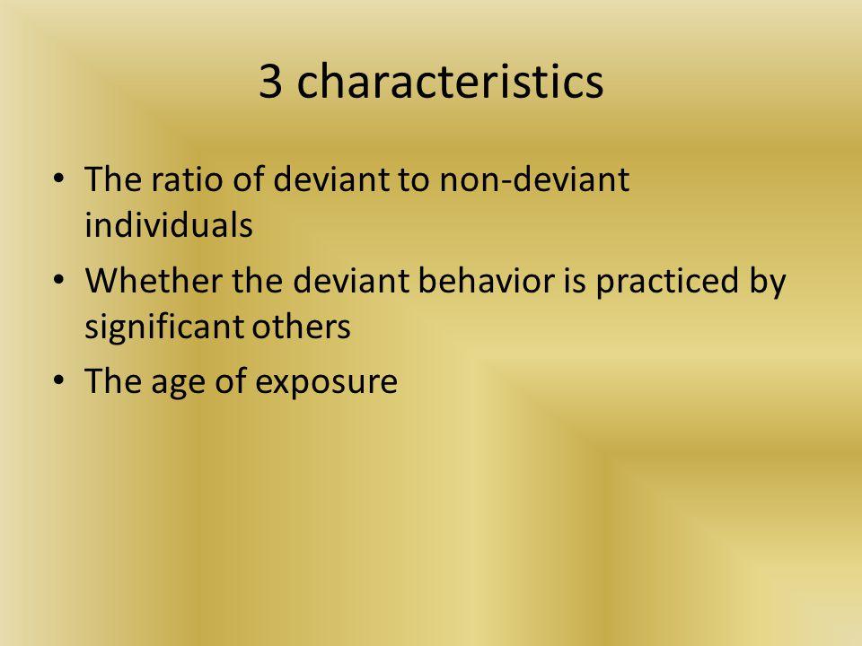 3 characteristics The ratio of deviant to non-deviant individuals