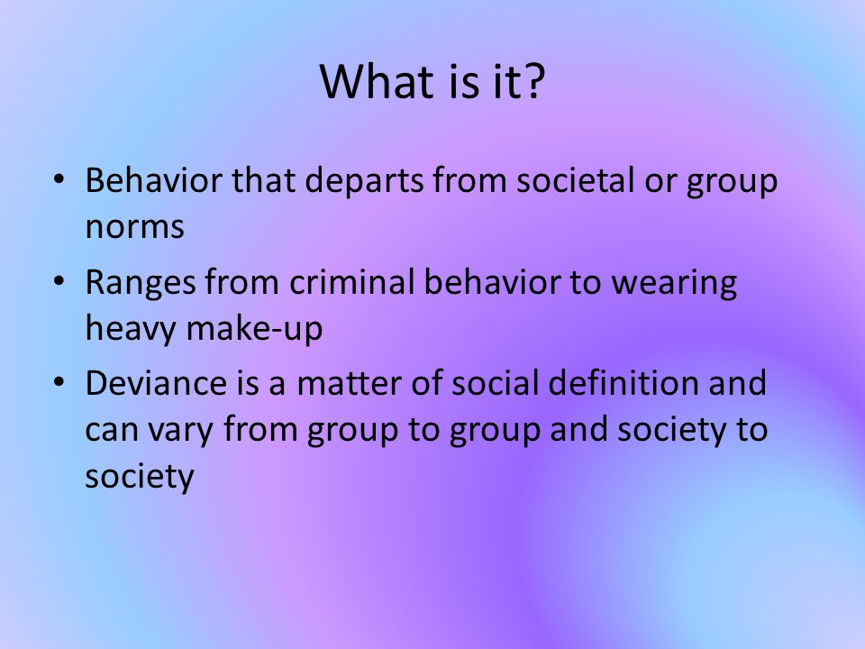What is it Behavior that departs from societal or group norms