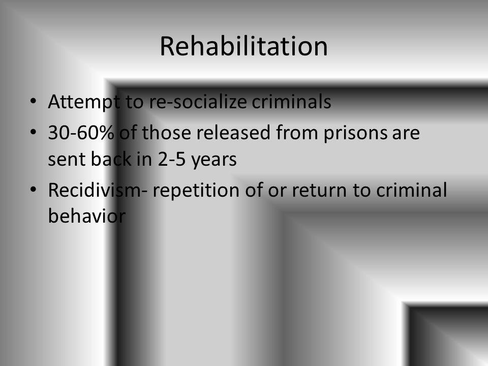 Rehabilitation Attempt to re-socialize criminals