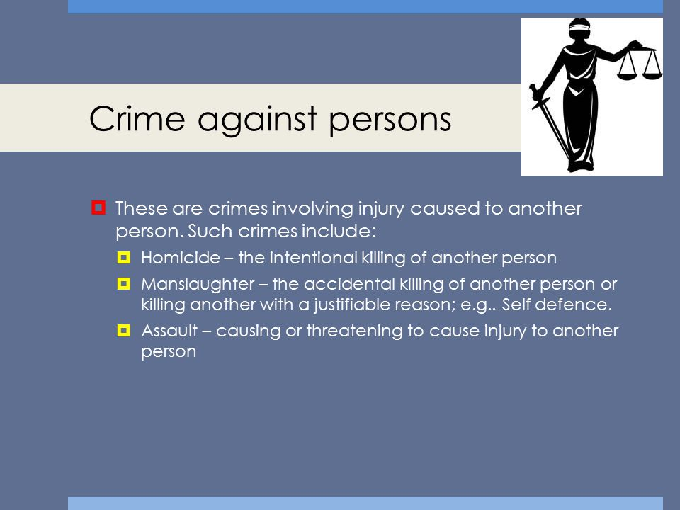 Crime against persons These are crimes involving injury caused to another person. Such crimes include: