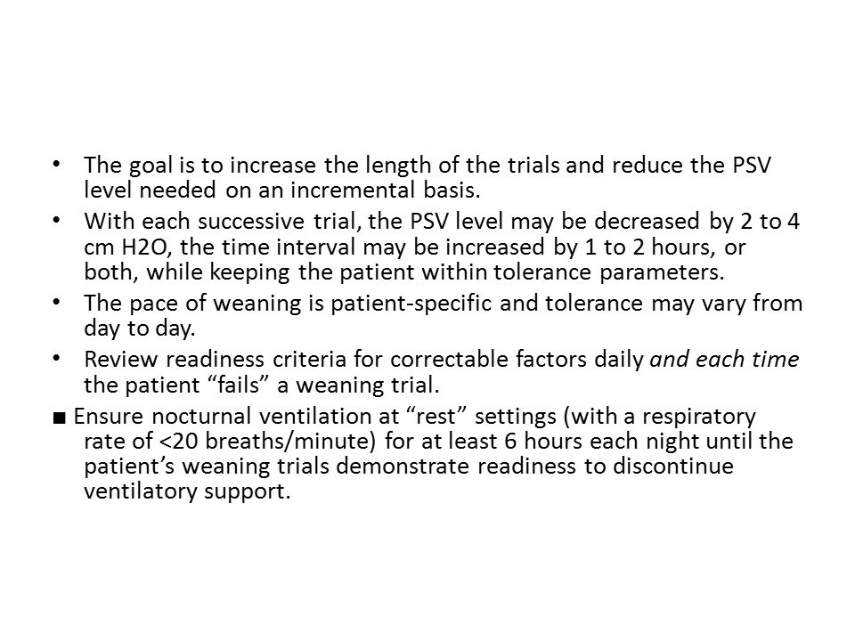 The goal is to increase the length of the trials and reduce the PSV level needed on an incremental basis.