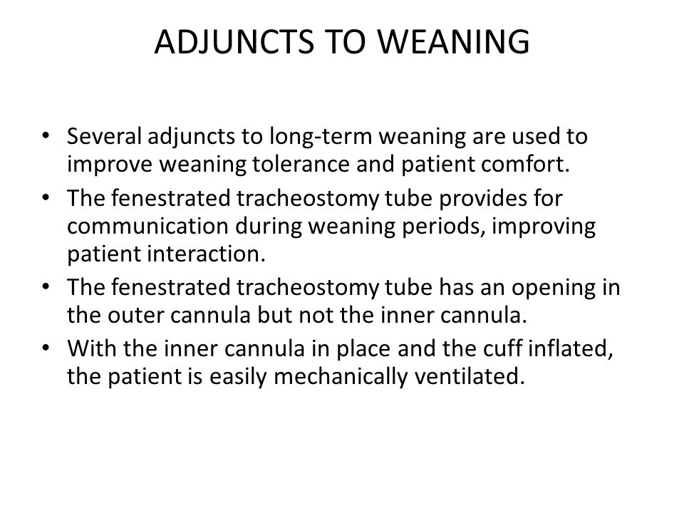 ADJUNCTS TO WEANING Several adjuncts to long-term weaning are used to improve weaning tolerance and patient comfort.