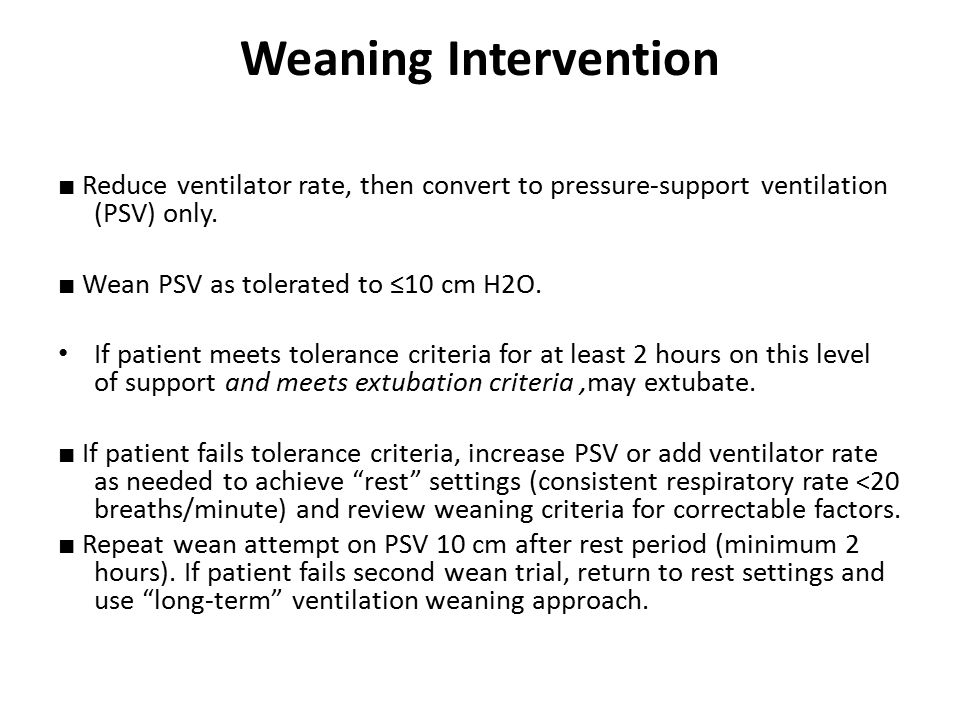 Weaning Intervention ■ Reduce ventilator rate, then convert to pressure-support ventilation (PSV) only.