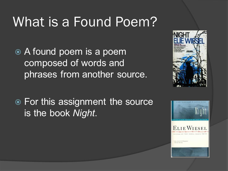 What is a Found Poem. A found poem is a poem composed of words and phrases from another source.