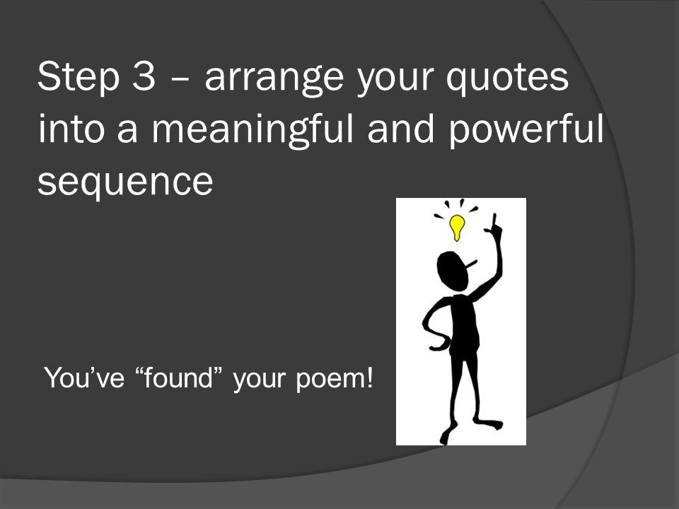 Step 3 – arrange your quotes into a meaningful and powerful sequence