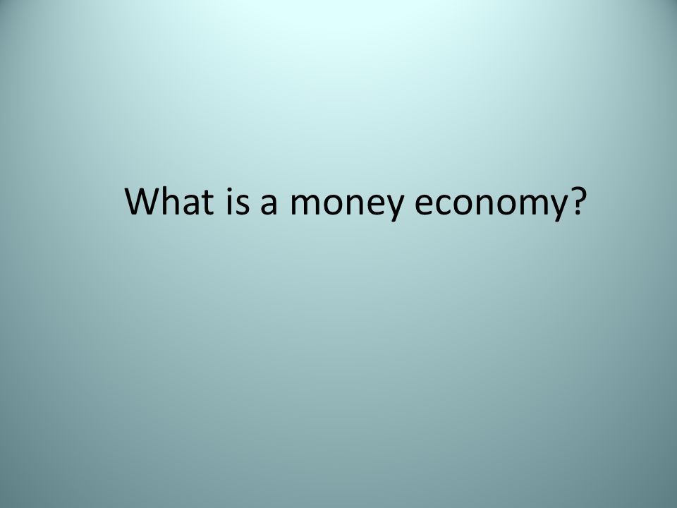 What is a money economy