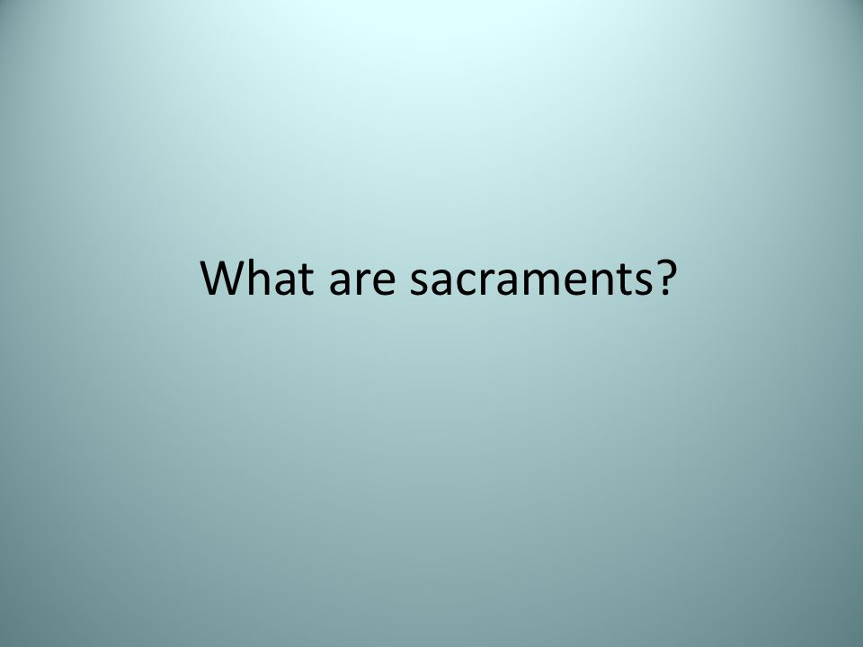 What are sacraments