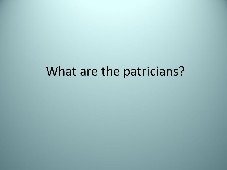What are the patricians