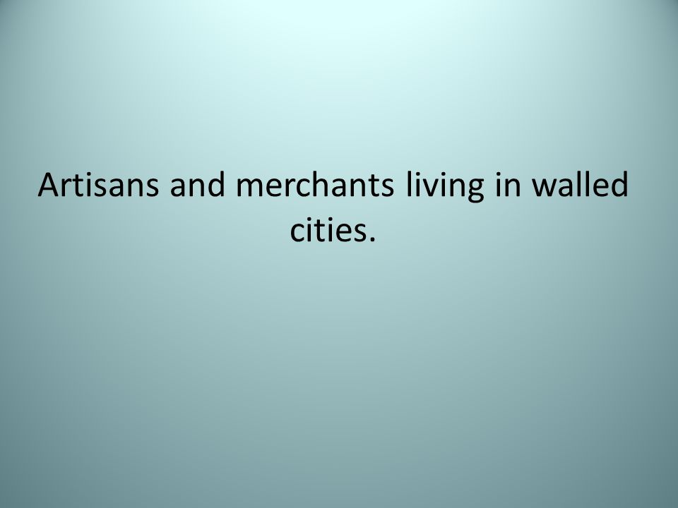 Artisans and merchants living in walled cities.