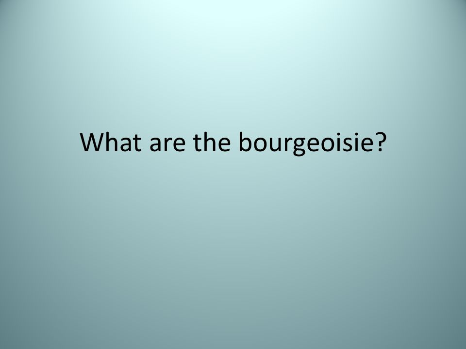 What are the bourgeoisie