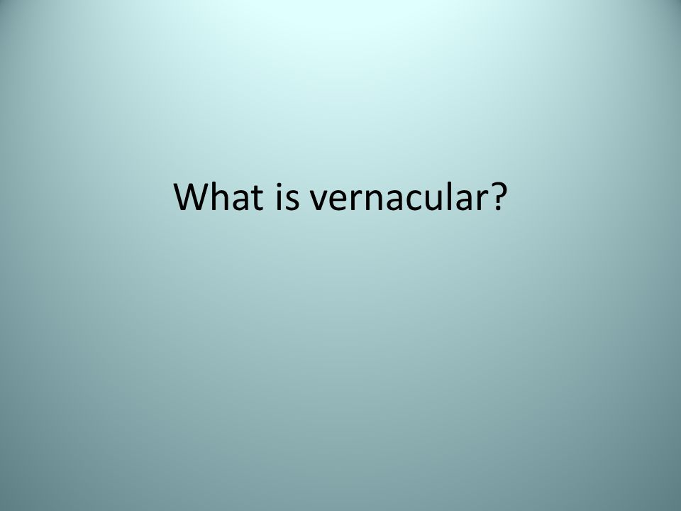 What is vernacular