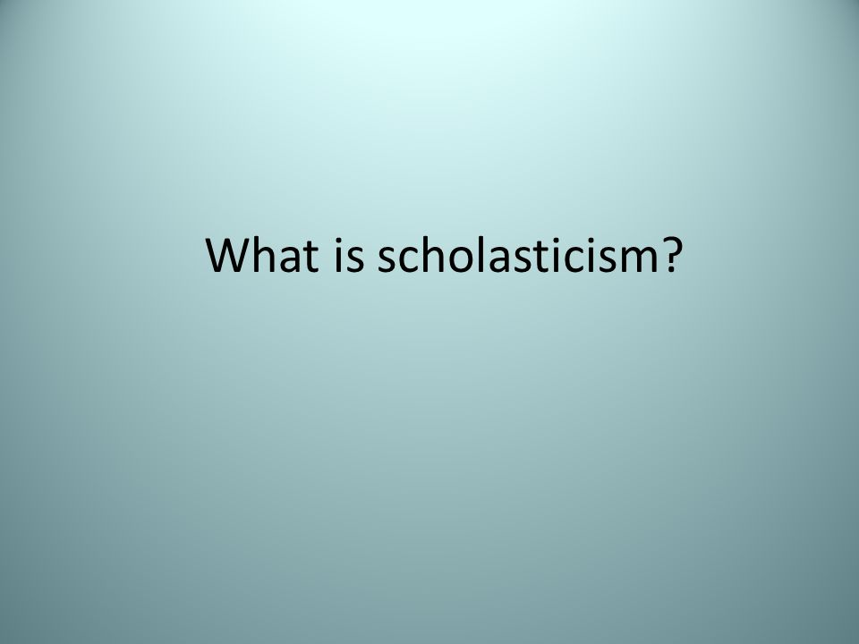 What is scholasticism