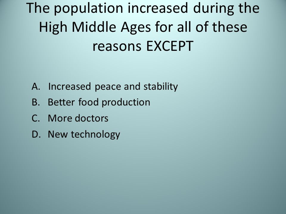 The population increased during the High Middle Ages for all of these reasons EXCEPT