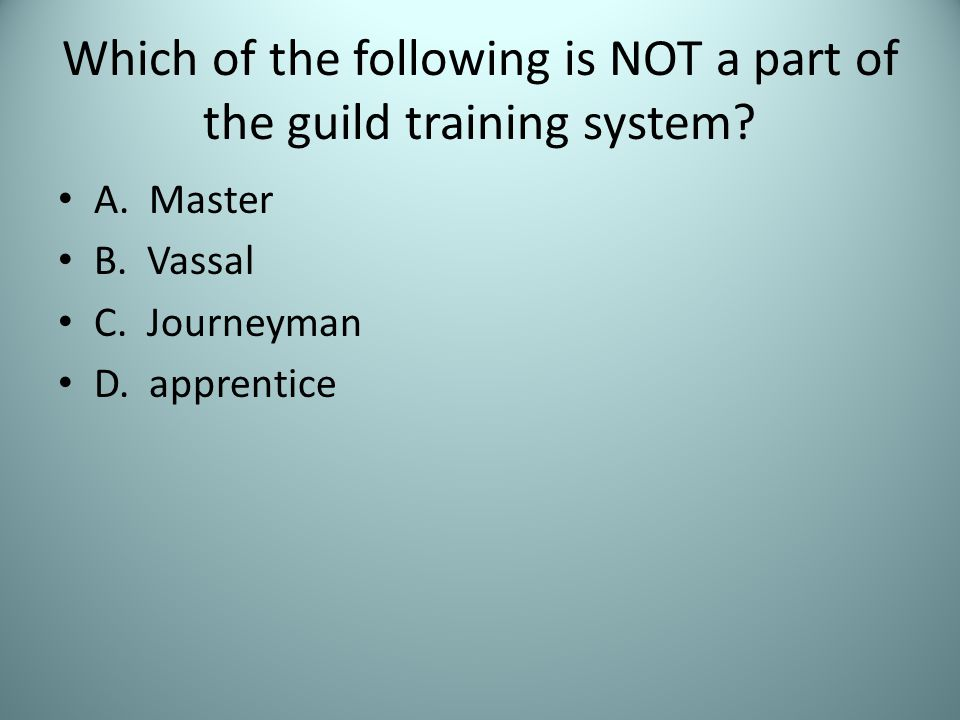 Which of the following is NOT a part of the guild training system
