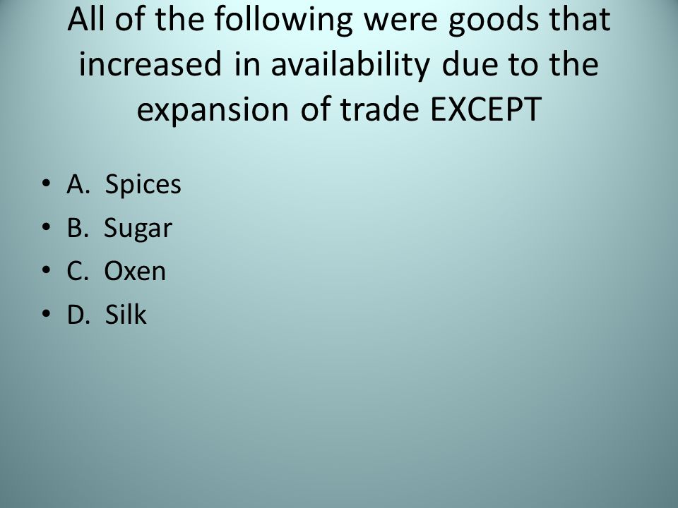 All of the following were goods that increased in availability due to the expansion of trade EXCEPT