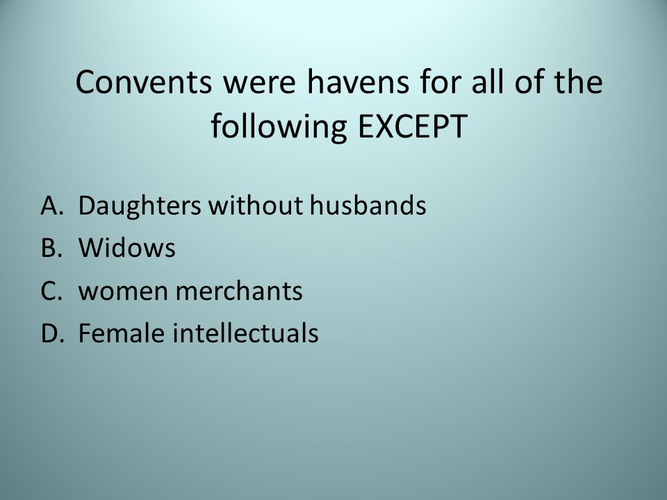 Convents were havens for all of the following EXCEPT