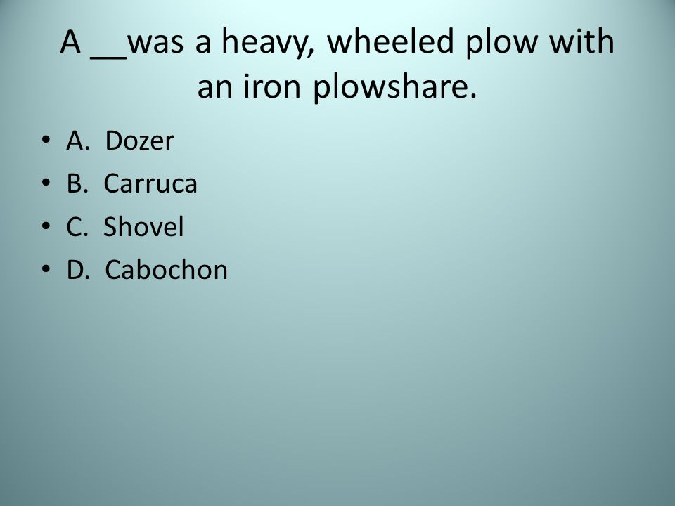 A __was a heavy, wheeled plow with an iron plowshare.