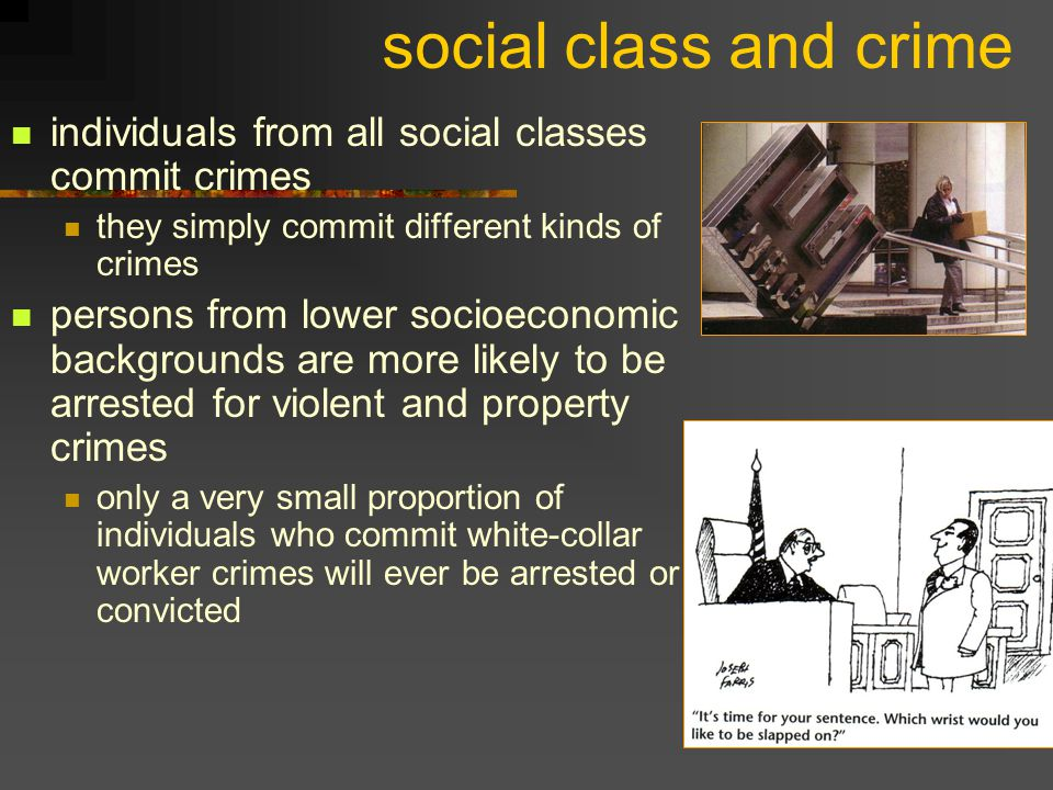social class and crime individuals from all social classes commit crimes. they simply commit different kinds of crimes.