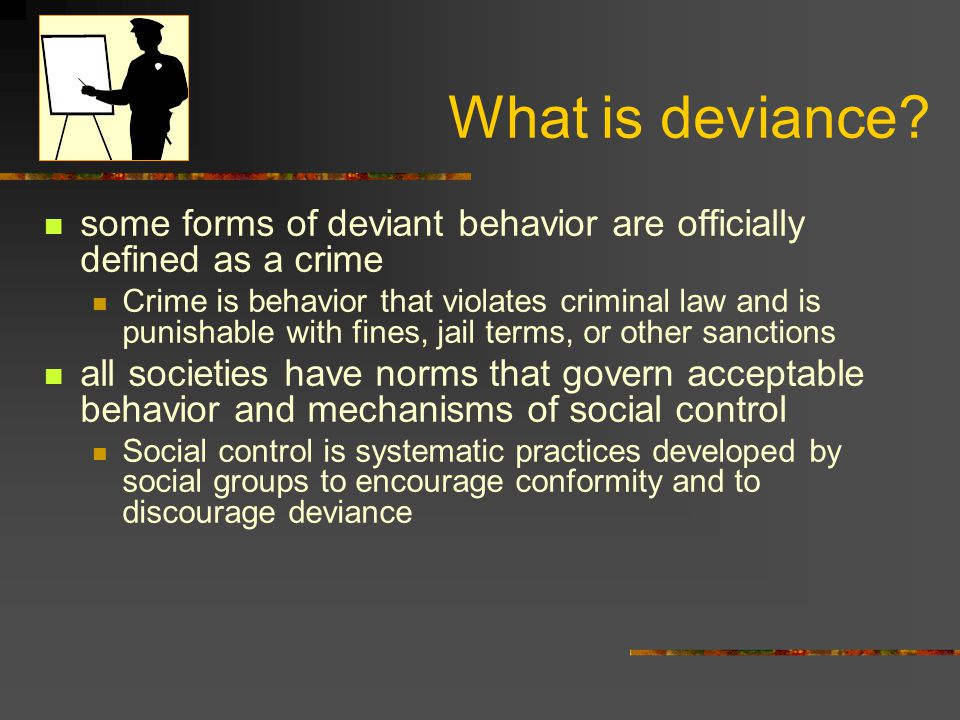 What is deviance some forms of deviant behavior are officially defined as a crime.