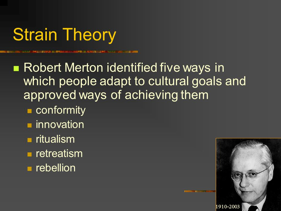 Strain Theory Robert Merton identified five ways in which people adapt to cultural goals and approved ways of achieving them.