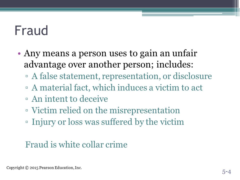 Fraud Any means a person uses to gain an unfair advantage over another person; includes: A false statement, representation, or disclosure.