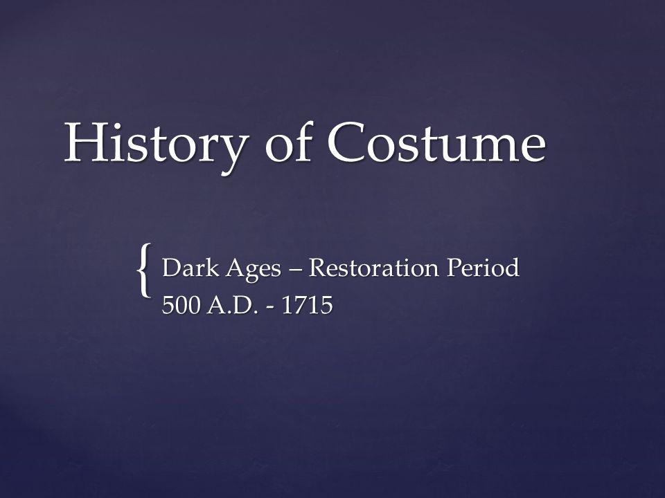 Dark Ages – Restoration Period 500 A.D. - 1715