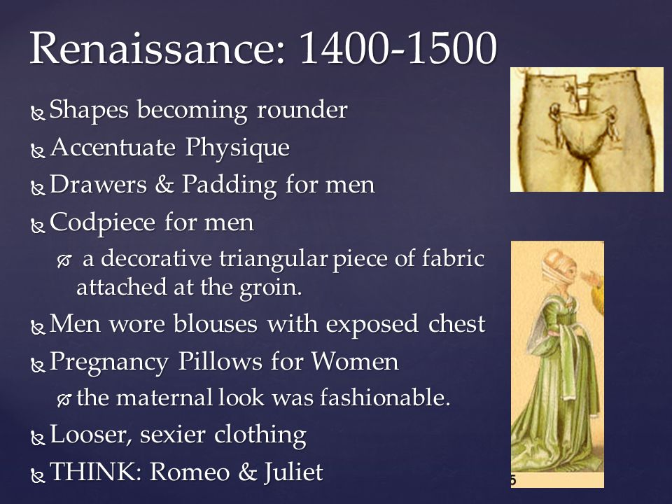 Renaissance: 1400-1500 Shapes becoming rounder Accentuate Physique