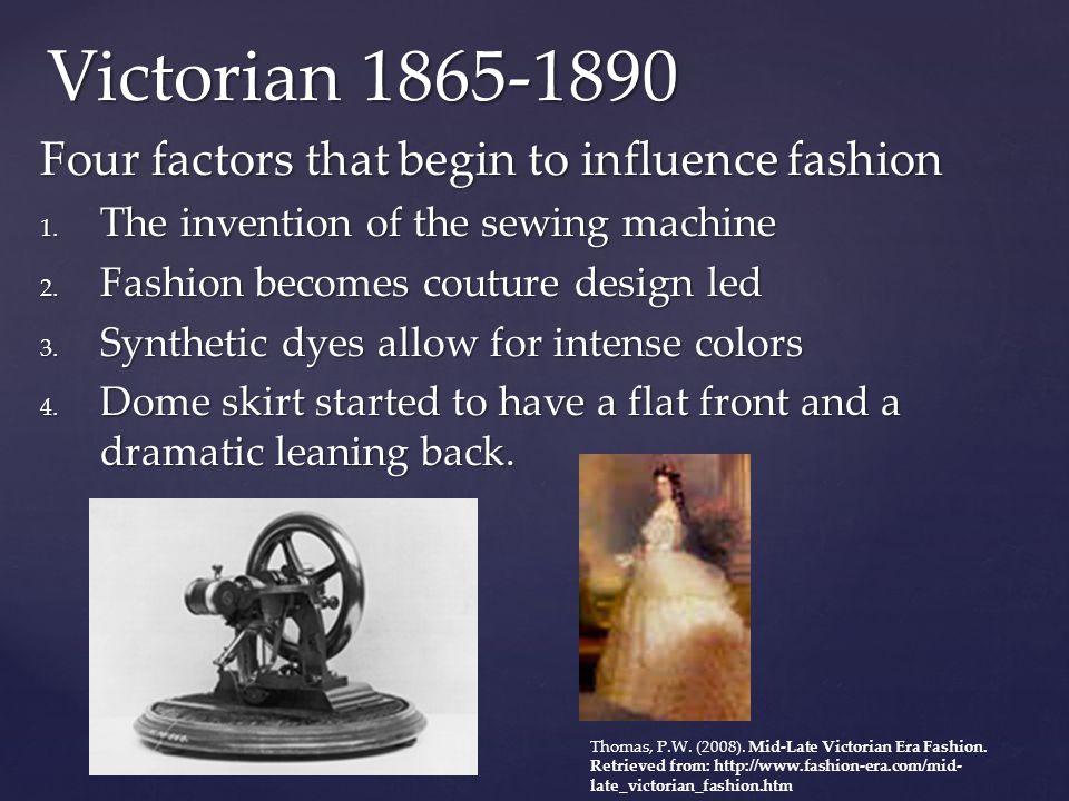 Victorian 1865-1890 Four factors that begin to influence fashion