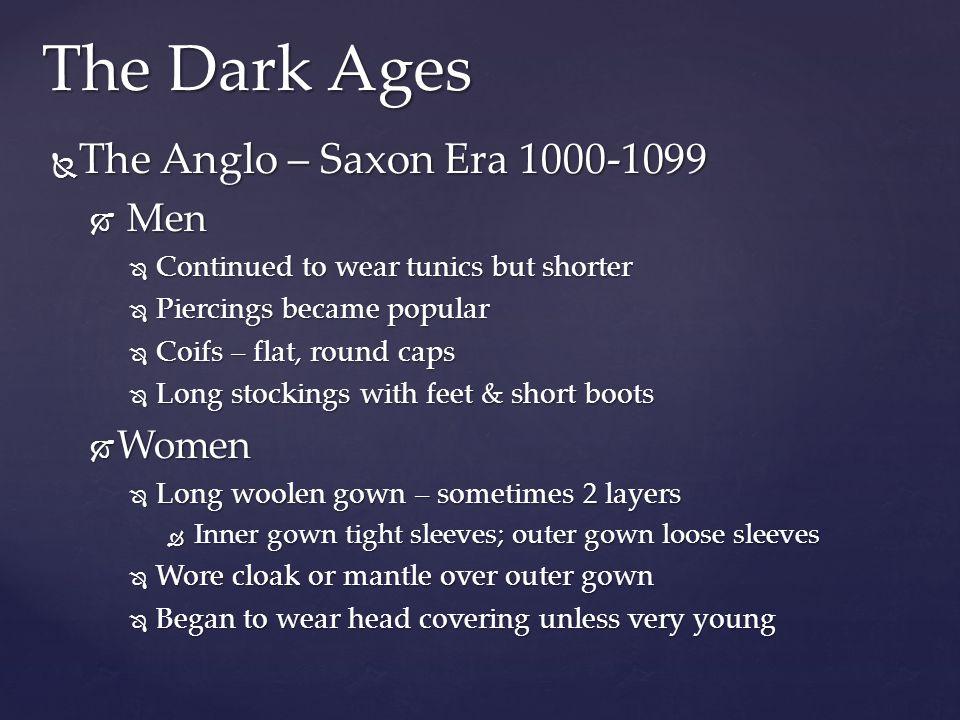 The Dark Ages The Anglo – Saxon Era 1000-1099 Men Women