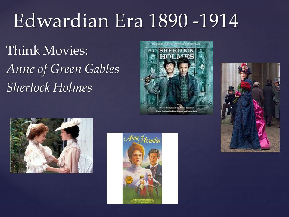 Edwardian Era 1890 -1914 Think Movies: Anne of Green Gables