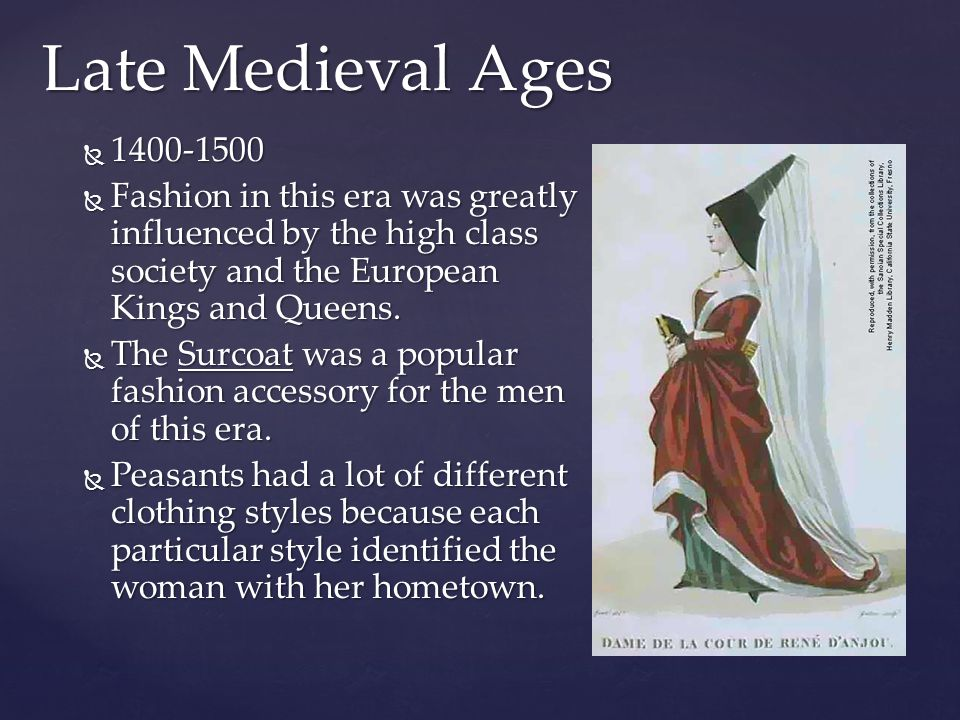 Late Medieval Ages 1400-1500. Fashion in this era was greatly influenced by the high class society and the European Kings and Queens.