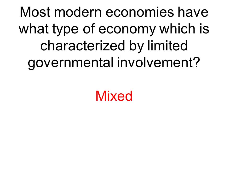Most modern economies have what type of economy which is characterized by limited governmental involvement