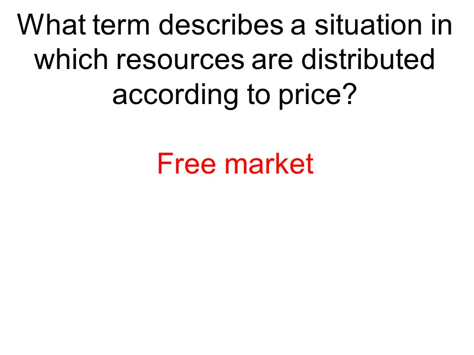 What term describes a situation in which resources are distributed according to price